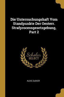 Die Untersuchungshaft Vom Standpunkte Der Oesterr. Strafprocessgesetzgebung, Part 2
