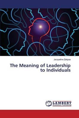 The Meaning of Leadership to Individuals
