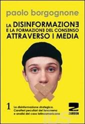 La disinformazione e la formazione del consenso attraverso i media - Vol. 1