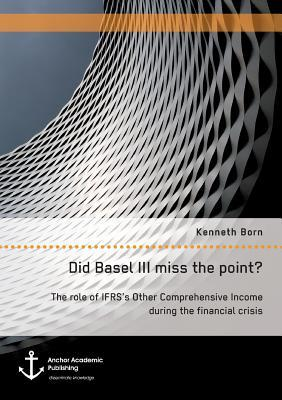Did Basel III miss the point? The role of IFRS's Other Comprehensive Income during the financial crisis