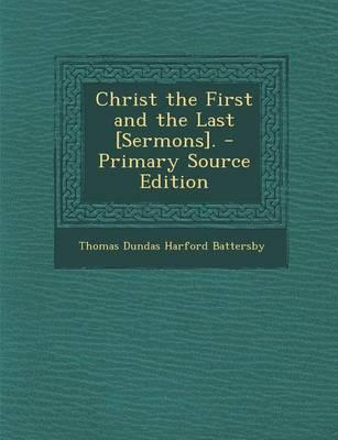 Christ the First and the Last [Sermons]. - Primary Source Edition
