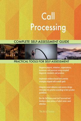 Call Processing Complete Self-assessment Guide