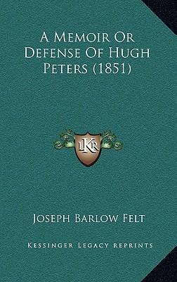 A Memoir or Defense of Hugh Peters (1851)