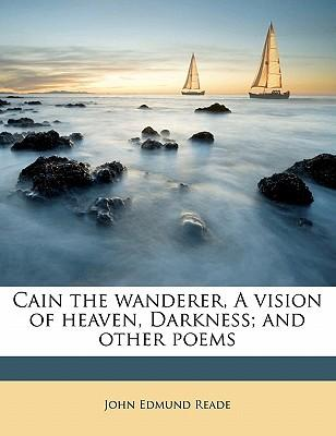 Cain the Wanderer, a Vision of Heaven, Darkness; And Other Poems