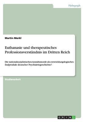 Euthanasie und therapeutisches Professionsverständnis im Dritten Reich