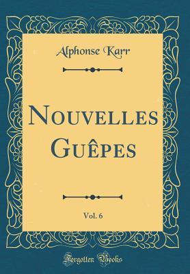 Nouvelles Guêpes, Vol. 6 (Classic Reprint)