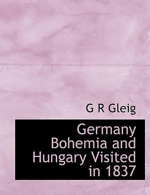Germany Bohemia and Hungary Visited in 1837