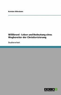 Willibrord - Leben und Bedeutung eines Wegbereiter der Christianisierung