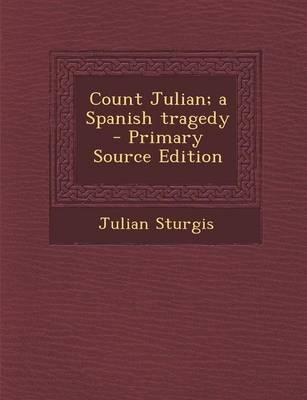 Count Julian; A Spanish Tragedy - Primary Source Edition