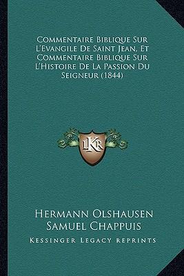 Commentaire Biblique Sur L'Evangile de Saint Jean, Et Commentaire Biblique Sur L'Histoire de La Passion Du Seigneur (1844)