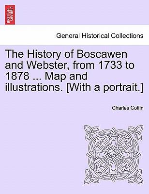 The History of Boscawen and Webster, from 1733 to 1878 ... Map and Illustrations. [With a Portrait.]