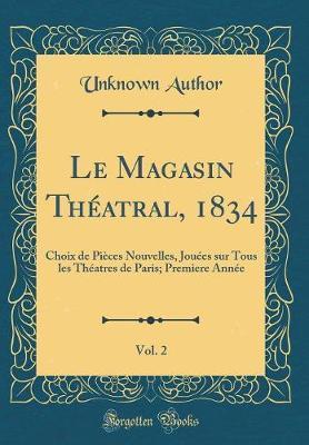 Le Magasin Théatral, 1834, Vol. 2