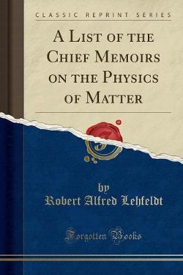 A List of the Chief Memoirs on the Physics of Matter (Classic Reprint)