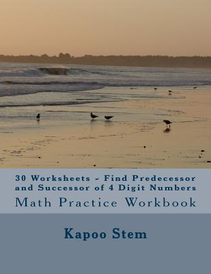 30 Worksheets - Find Predecessor and Successor of 4 Digit Numbers
