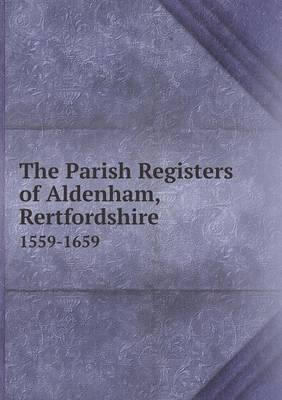 The Parish Registers of Aldenham, Rertfordshire 1559-1659