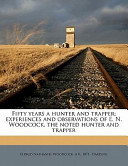 Fifty Years a Hunter and Trapper; Experiences and Observations of E N Woodcock, the Noted Hunter and Trapper