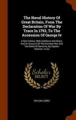 The Naval History of Great Britain, from the Declaration of War by Trace in 1793, to the Accession of George IV