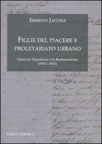 Figlie del Piacere e proletariato urbano. (Siena tra Napoleone e la Restaurazione 1814-1816)
