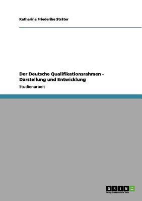 Der Deutsche Qualifikationsrahmen - Darstellung und Entwicklung