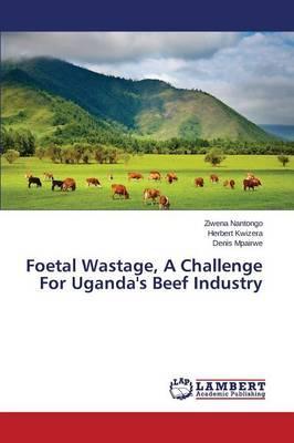 Foetal Wastage, A Challenge For Uganda's Beef Industry