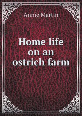Home Life on an Ostrich Farm