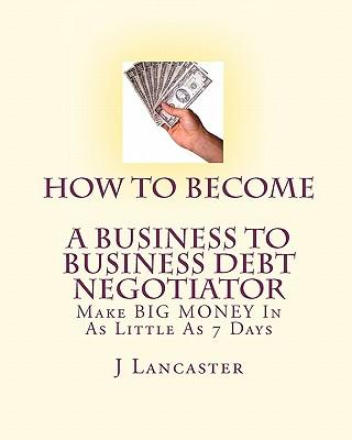 How to Become a Business to Business Debt Negotiator