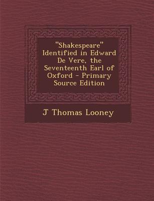 Shakespeare Identified in Edward de Vere, the Seventeenth Earl of Oxford