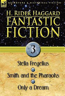 Fantastic Fiction: 3-Stella Fregelius, Smith and the Pharaohs and Only a Dream