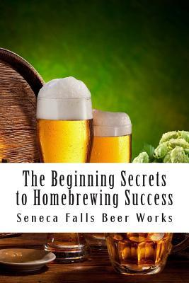 The Beginning Secrets to Homebrewing Success