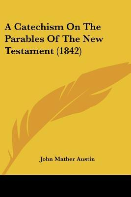 A Catechism on the Parables of the New Testament