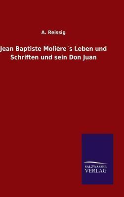 Jean Baptiste Molière´s Leben und Schriften und sein Don Juan
