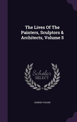 The Lives of the Painters, Sculptors & Architects, Volume 5