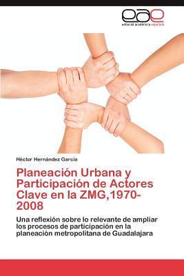 Planeación Urbana y Participación de Actores Clave en la ZMG,1970-2008