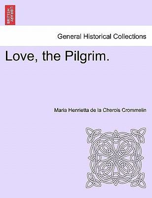Love, the Pilgrim. Vol. III.