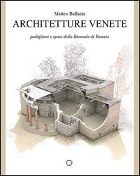 Padiglioni e spazi della Biennale di Venezia. Ediz. illustrata