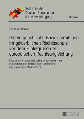 Die Vorgerichtliche Beweisermittlung Im Gewerblichen Rechtsschutz Vor Dem Hintergrund Der Europaeischen Rechtsangleichung