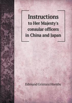 Instructions to Her Majesty's Consular Officers in China and Japan