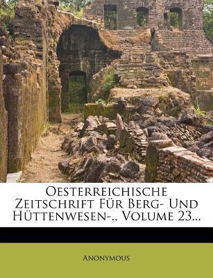 Oesterreichische Zeitschrift Fur Berg- Und Huttenwesen, Dreiundzwanzigster Jahrgang