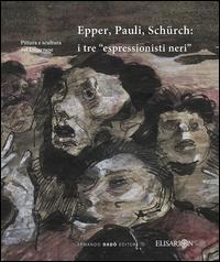 Epper, Pauli, Schürch. I tre «espressionisti neri». Ediz. illustrata
