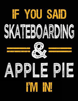 If You Said Skateboarding & Apple Pie I'm In