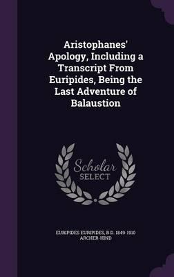 Aristophanes' Apology, Including a Transcript from Euripides, Being the Last Adventure of Balaustion
