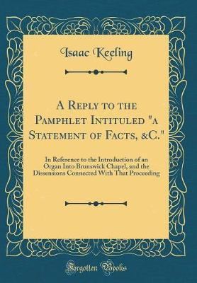 A Reply to the Pamphlet Intituled a Statement of Facts, &C.