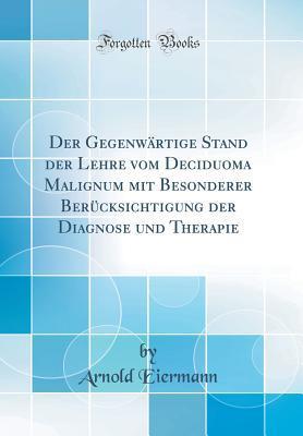 Der Gegenwärtige Stand der Lehre vom Deciduoma Malignum mit Besonderer Berücksichtigung der Diagnose und Therapie (Classic Reprint)