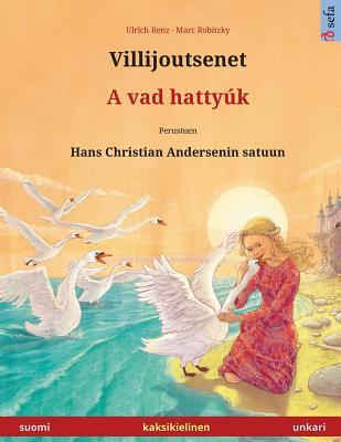 Villijoutsenet – A vad hattyúk.  Kaksikielinen lastenkirja perustuen Hans Christian Andersenin satuun (suomi – unkari)