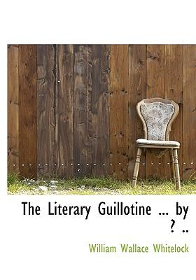 The Literary Guillotine ... by ? .