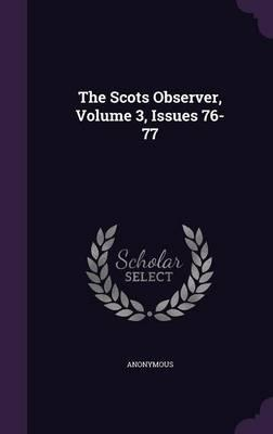 The Scots Observer, Volume 3, Issues 76-77