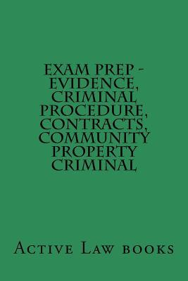 Evidence, Criminal Procedure, Contracts, Community Property Criminal Exam Prep