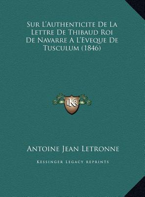 Sur L'Authenticite de La Lettre de Thibaud Roi de Navarre A L'Eveque de Tusculum (1846)