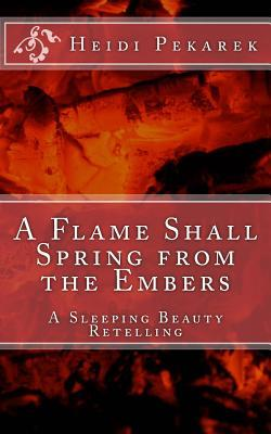 A Flame Shall Spring from the Embers