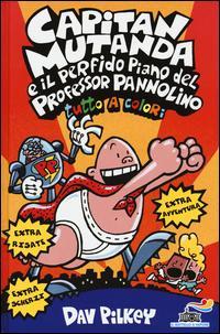 Capitan Mutanda e il perfido piano del Professor Pannolino. Ediz. illustrata